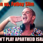 Fatboy Slim: Don't Play Apartheid Israel!